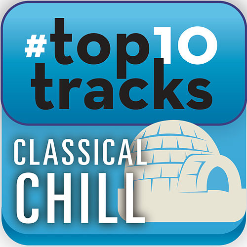 Play & Download #top10tracks - Classical Chill by Various Artists | Napster