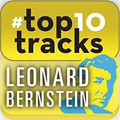 #top10tracks - Leonard Bernstein by Various Artists