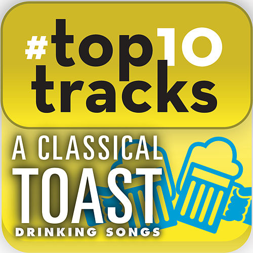 Play & Download #top10tracks - A Classical Toast: Drinking Songs by Various Artists | Napster
