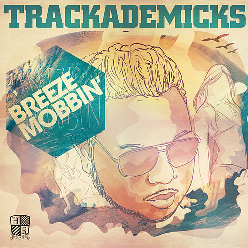 Play & Download Breeze Mobbin' by Trackademicks | Napster