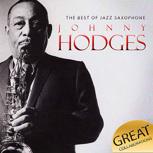 Play & Download The Best of Jazz Saxophone. Johnny Hodges Great Collaborations by Various Artists | Napster