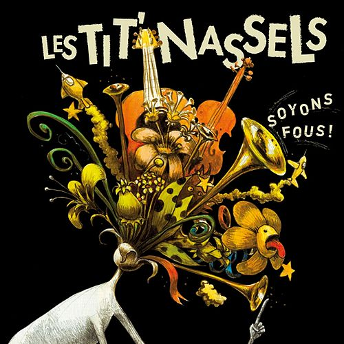 Soyons fous ! by Les Tit' Nassels