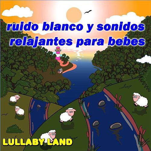 Play & Download Ruido Blanco Y Sonidos Relajantes Para Bebes by Lullaby Land | Napster