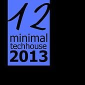 Play & Download Minimal Tech House 2013, Vol. 12 by Various Artists | Napster