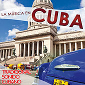 Play & Download La Música en Cuba. Tradicional Sonido Cubano by Various Artists | Napster