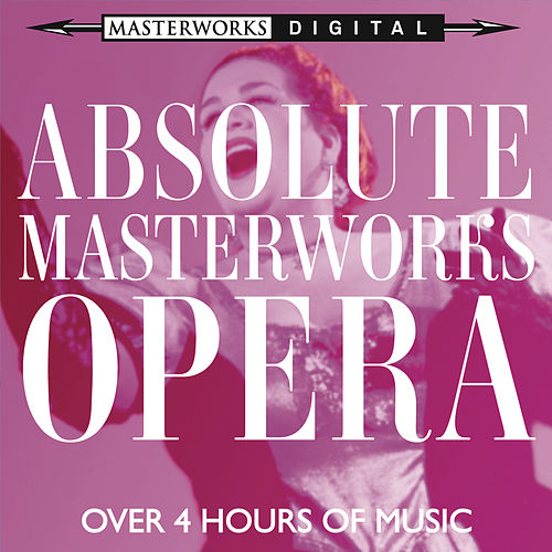 Absolute Masterworks - Opera by Various Artists
