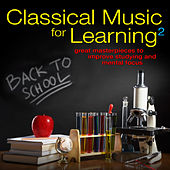 Classical Music for Learning 2: Great Masterpieces to Improve Studying and Mental Focus by Various Artists