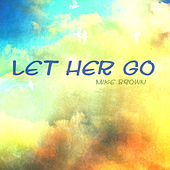 Play & Download Let Her Go by Mike Brown | Napster