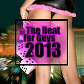 Play & Download The Beat for Guys 2013 by Various Artists | Napster