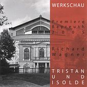 Play & Download Tristan und Isolde - Werkschau Bayreuth 2005 by Richard Wagner | Napster