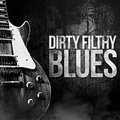 Dirty Filthy Blues von Various Artists