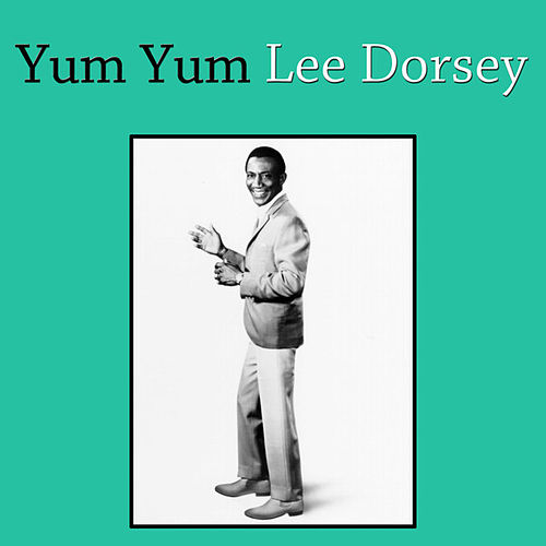 Play & Download Yum Yum by Lee Dorsey | Napster