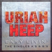 Play & Download Easy Livin' - The Singles A's & B's by Uriah Heep | Napster