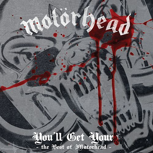 Play & Download You'll Get Yours - The Best of Motörhead by Motörhead | Napster