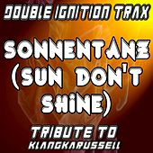 Play & Download Sonnentanz (Sun Don't Shine) [A Tribute to Klangkarussell] by Double Ignition Trax | Napster