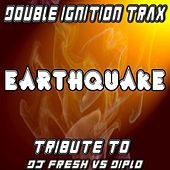 Play & Download Earthquake (A Tribute to DJ Fresh vs Diplo) by Double Ignition Trax | Napster