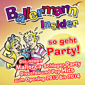 Play & Download Ballermann Insider - so geht Party!  - Die neuen Mallorca Schlager Party Discofox und Pop Hits zum Opening 2013 bis 2014 by Various Artists | Napster