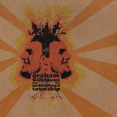 Graham Wilkinson & the Underground Township by Graham Wilkinson