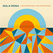 Play & Download Low and Behold, High and Beyond by Sola Rosa | Napster