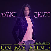 Play & Download On My Mind (Salsa Version) by Anand Bhatt | Napster