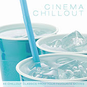 Cinema Chillout - 45 Chillout Classics from Your Favourite Movies by Various Artists