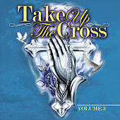 Play & Download Take Up the Cross Vol. 3 by Various Artists | Napster