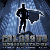 Play & Download Colossus Superhero Themes- XV Awesome Superhero Tracks by Various Artists | Napster