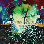 Too Many Friends by Placebo