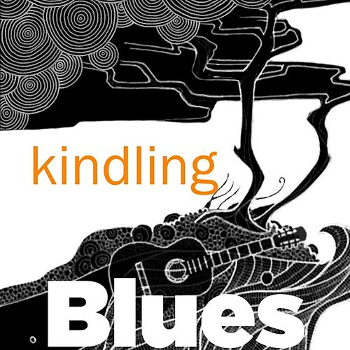 Play & Download Kindling Blues by Various Artists | Napster