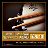 Play & Download Gospel Play-Along Tracks for Drums Vol. 13 by Fruition Music Inc. | Napster