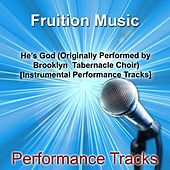 Play & Download He's God [Originally Performed by Brooklyn Tabernacle Choir] [Instrumental Track] by Fruition Music Inc. | Napster
