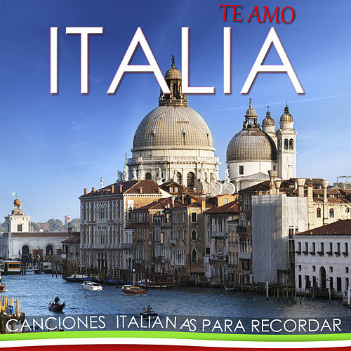 Play & Download Te Amo Italia, Canciones Italianas para Recordar  by Various Artists | Napster