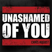 Unashamed Of You (Radio Version) by Chris August