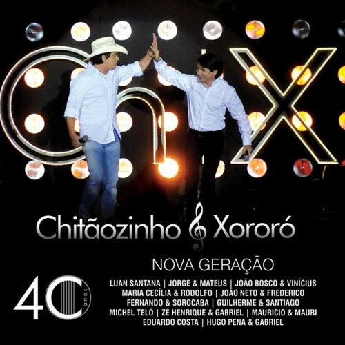 Play & Download Chitãozinho e Xororó - 40 Anos Nova Geração by Chitãozinho & Xororó | Napster