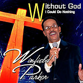 Without God I Could Do Nothing by Winfield Parker