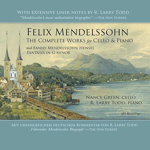 Felix Mendelssohn: The Complete Works for Cello & Piano by R. Larry Todd