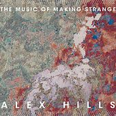 Play & Download Alex Hills: The Music of Making Strange by Various Artists | Napster