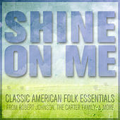 Shine on Me: Classic American Folk Essentials from Robert Johnson, The Carter Family & More by Various Artists