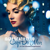 Ibiza Beach Club Cafe Do Mar (A Chill House & Lounge Session) by Various Artists