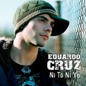Play & Download Ni Tu Ni Yo by Eduardo Cruz | Napster
