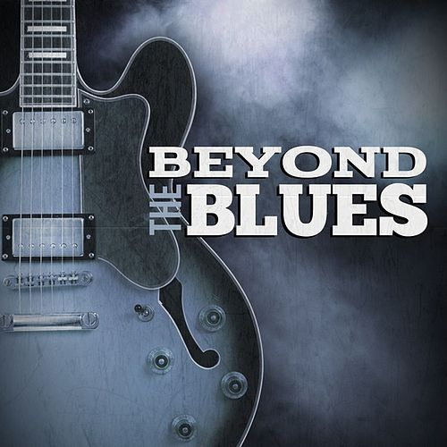 Play & Download Beyond the Blues by Various Artists | Napster