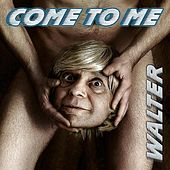 Play & Download Come to Me by Walter | Napster