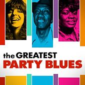 Play & Download The Greatest Party Blues by Various Artists | Napster