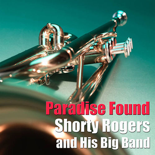 Play & Download Paradise Found by Shorty Rogers | Napster
