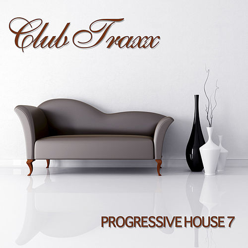 Play & Download Club Traxx - Progressive House 7 by Various Artists | Napster