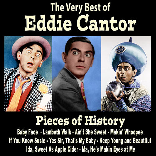Play & Download Pieces of History: The Very Best of Eddie Cantor (Bonus Track Version) by Eddie Cantor | Napster