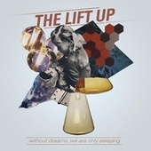 Play & Download Without Dreams, We Are Only Sleeping by Lift Up | Napster