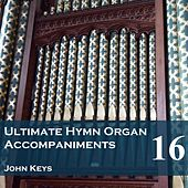 Play & Download Ultimate Hymn Organ Accompaniments, Vol. 16 by John Keys | Napster