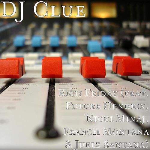 Play & Download Rich Friday (feat. Future Hendrix, Nicki Minaj, French Montana & Juelz Santana) by DJ Clue | Napster