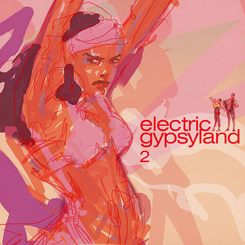 Play & Download Electric Gypsyland 2 by Various Artists | Napster